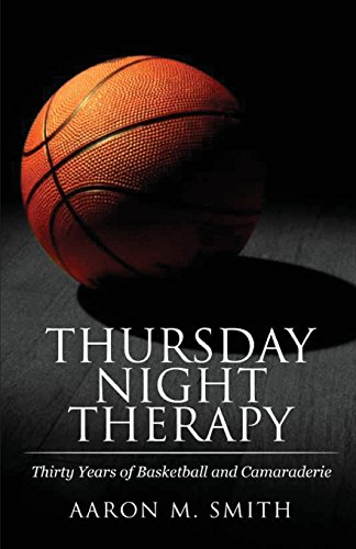 Thursday Night Therapy: Thirty Years of Basketball and Camaraderie por Aaron M Smith