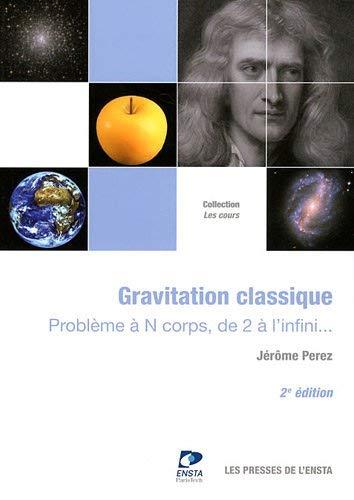 Gravitation classique : Problème à N corps, de 2 à l'infini. by Jérôme Perez(2011-10-13) par Jérôme Perez
