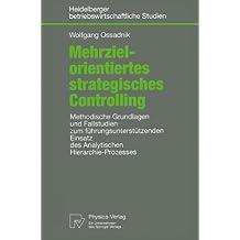 Mehrzielorientiertes strategisches Controlling. Methodische Grundlagen und Fallstudien zum führungsunterstützenden Einsatz des Analytischen ... betriebswirtschaftliche Studien)