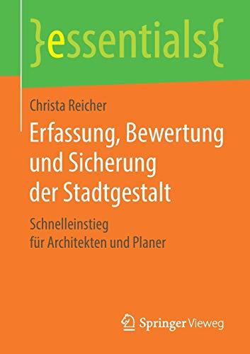 Erfassung, Bewertung und Sicherung der Stadtgestalt: Schnelleinstieg für Architekten und Planer (essentials)