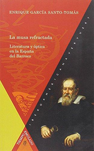 La musa refractada. Literatura y óptica en la España del Barroco (Tiempo Emulado - Hª America Espa)