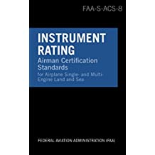 Instrument Rating Airman Certification Standards - Airplane: FAA-S-ACS-8, for Airplane Single- and Multi-Engine Land and Sea (English Edition)
