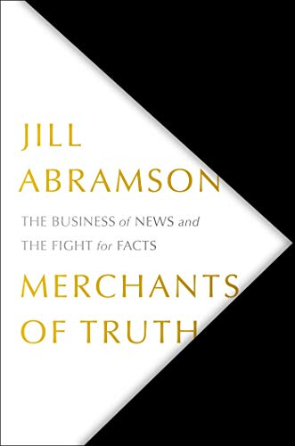 Merchants of Truth: The Business of Facts and The Future of News por Jill Abramson
