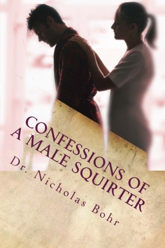 Confessions of a Male Squirter (The Wasabi Lubricant Chronicles, Band 1)