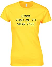 Cinna Told Me To Wear This, Ladies Printed T-Shirt