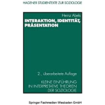 Hagener Studientexte zur Soziologie, Band 1: Interaktion, Identität, Präsentation: Kleine Einführung in interpretative Theorien der Soziologie
