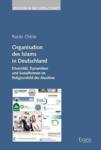 Organisation des Islams in Deutschland: Diversität, Dynamiken und Sozialformen im Religionsfeld der Muslime (Religion in Der Gesellschaft 41)
