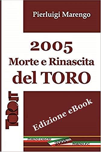2005 Morte e Rinascita del Toro: Il fallimento e la resurrezione del Toro raccontati da chi lo riportò in vita: l'avvocato Pierluigi Marengo. Fondatore ... Presidente del Torino F.C. (Italian Edition)