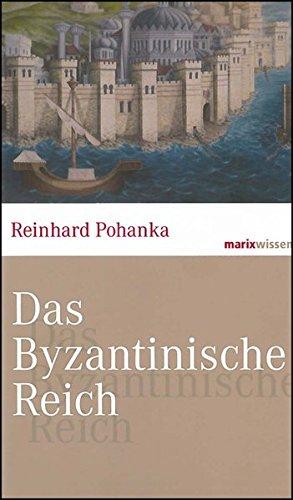 Das Byzantinische Reich: Die Geschichte einer der größten Zivilisationen der Welt (324-1453) (marixwissen)