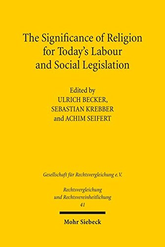 The Significance of Religion for Today's Labour and Social Legislation (Rechtsvergleichung und Rechtsvereinheitlichung, Band 41)