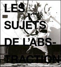 Les Sujets de l'abstraction par Eric de Chassey