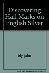 Discovering Hall Marks on English Silver by John Bly (1986-01-06)