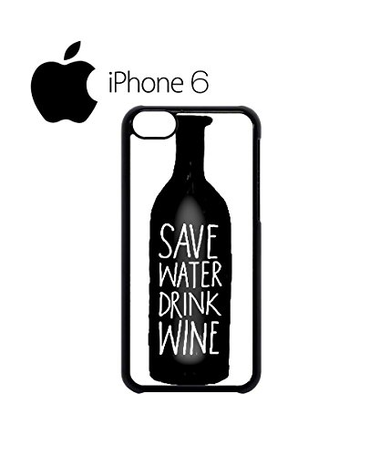 Save Water Drink Wine Swag Mobile Phone Case Back Cover Hülle Weiß Schwarz for iPhone 6 White Weiß