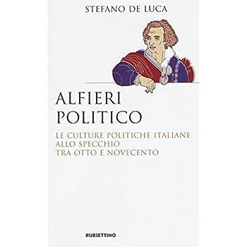 Alfieri Politico. Le Culture Politiche Italiane Allo Specchio Tra Otto E Novecento