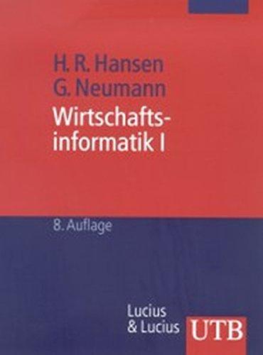 Wirtschaftsinformatik 1: Grundlagen betrieblicher Informationsverarbeitung. Grundwissen der Ökonomik: Betriebswirtschaftslehre (UTB M / Uni-Taschenbücher)