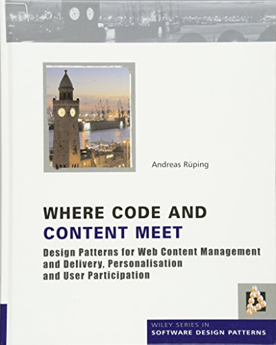 Where Code and Content Meet: Design Patterns for Web Content Management and Delivery, Personalisation and User Participation (Wiley Series in Software Design Patterns)