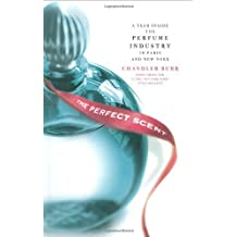 The Perfect Scent: A Year Inside the Perfume Industry in Paris and New York by Chandler Burr (2008-01-22)