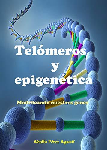 Telómeros y epigenética: Modificando nuestros genes (Tratamiento natural nº 76) por Adolfo Pérez Agustí