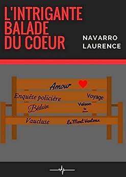 L'Intrigante Balade du coeur par [Navarro, Laurence]
