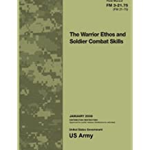 Field Manual FM 3-21.75 (FM 21-75) The Warrior Ethos and Soldier Combat Skills January 2008