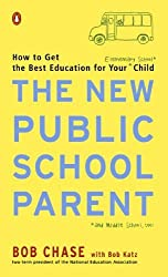 The New Public School Parent: How to Get the Best Education for Your Elementary School Child by Bob Chase (2002-07-30)
