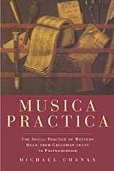 Musica Practica: The Social Practice of Western Music from Gregorian Chant to Postmodernism by Michael Chanan (1994-10-17)