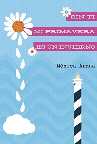 Sin ti mi primavera es un invierno: Carolina en Ibiza (Las historias de Carolina nº 2) por Monica Arana