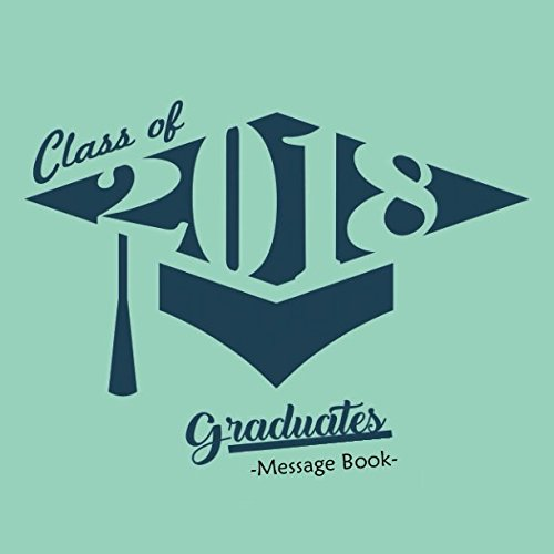 Class Of 2018 Graduates Message Book: Congratulatory Guest Book With Motivational Quote And Gift Log Memory Year Book Keepsake Scrapbook For Grads (Graduation Collections) por Ultimate Journals And Notebooks