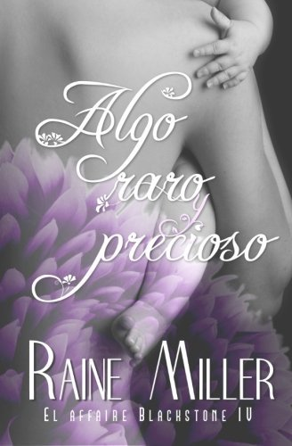 Algo raro y precioso (El affaire Blackstone IV) (Spanish Edition) (Volume 4) by Raine Miller (2014-07-25)