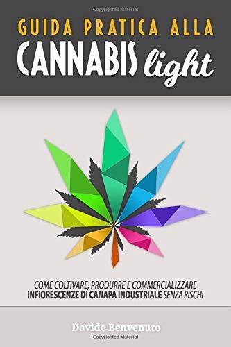 Guida pratica alla Cannabis Light: Come coltivare, produrre e commercializzare  infiorescenze di...