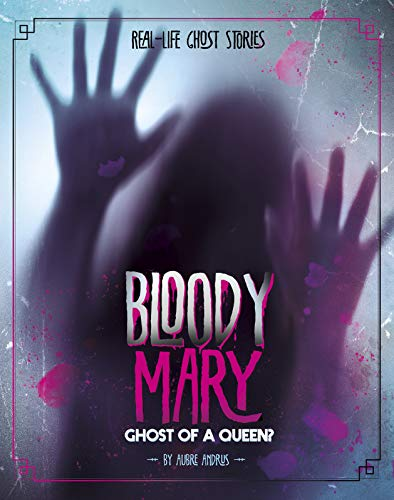 Bloody Mary: Ghost of a Queen? (Real-Life Ghost Stories)