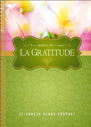 La Gratitude - Les Jardins du Coeur par Elizabeth Clare Prophet