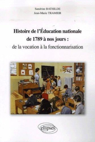 Histoire de l'éducation nationale de 1789 à nos jours : de la vocation à la fonctionnarisation