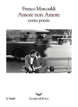 Amore non Amore: Cento poesie di [Marcoaldi, Franco]