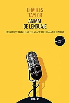 Animal De Lenguaje: Hacia Una Visión Integral De La Capacidad Humana De Lenguaje por Charles Taylor epub