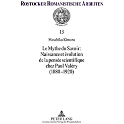 Le Mythe du Savoir : Naissance et évolution de la pensée scientifique chez Paul Valéry (1880-1920) (Rostocker Romanistische Arbeiten)