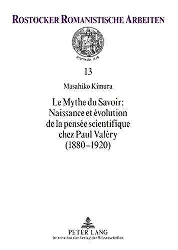 Le Mythe Du Savoir: Naissance Et Evolution De La Pensee Scientifique Chez Paul Valery 1880-1920