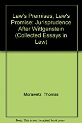 Law's Premises, Law's Promise: Jurisprudence After Wittgenstein (Collected Essays in Law)