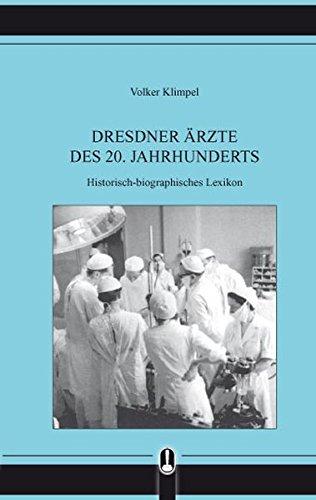 Dresdner Ärzte des 20. Jahrhunderts: Historisch-biographisches Lexikon