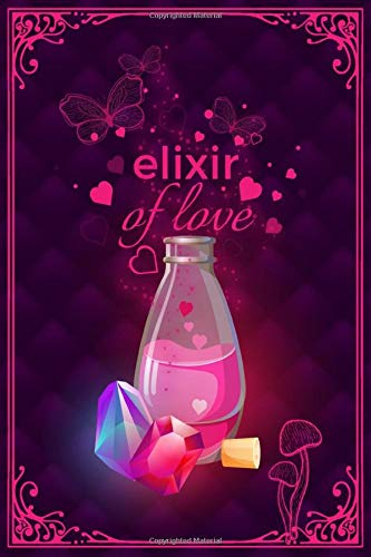 Love Spells Journal : Elixir of Love: A simple lined notebook for modern witchcraft, wiccan and pagans to keep track of magic wicca love spells ... that really work to spark your romantic life