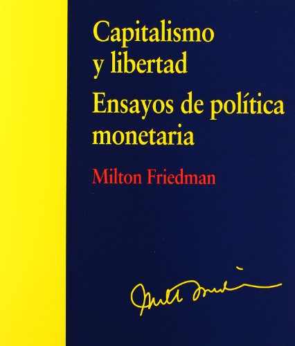 Capitalismo y libertad: ensayos de polí...