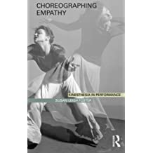 Choreographing Empathy: Kinesthesia in Performance by Susan Leigh Foster (2010-12-22)