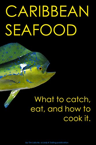 Caribbean Seafood: What to Catch, Eat, and How to Cook it (English Edition)