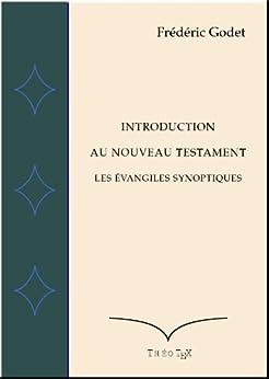 Les Evangiles Synoptiques (Introduction au Nouveau Testament t. 1) par [Godet, Frédéric]