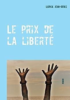 Le prix de la liberté par [Jean-Denis, Ludvik]