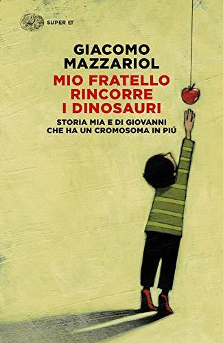 Mio fratello rincorre i dinosauri. Storia mia e di Giovanni che ha un cromosoma in più (Super ET) por Giacomo Mazzariol