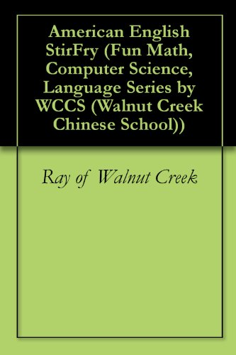 American English StirFry (Fun Math, Computer Science, Language Series by WCCS (Walnut Creek Chinese School) Book 1) (English Edition)