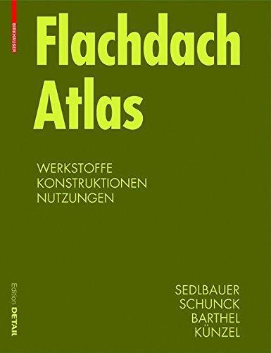 Flachdach Atlas: Werkstoffe, Konstruktionen, Nutzungen (Detail Konstruktionsatlanten) by Klaus Sedlbauer (2010-08-12)