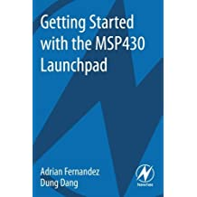 Getting Started with the MSP430 Launchpad by Adrian Fernandez (2013-05-03)