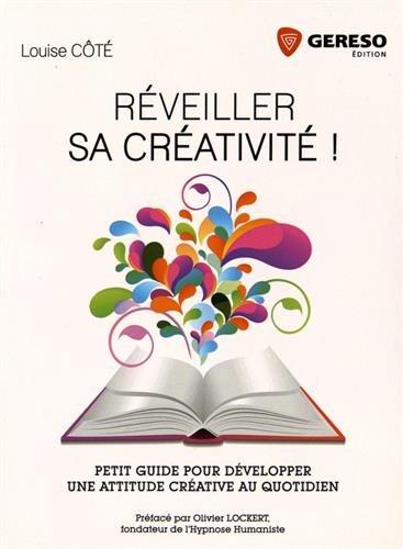 Réveiller sa créativité !: Petit guide pour développer une attitude créative au quotidien. par Louise Côté